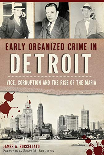 Early Organized Crime in Detroit:: Vice, Corruption and the Rise of the Mafia (True Crime): James ...