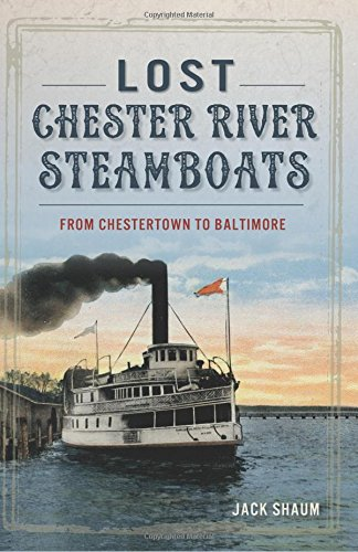 Lost Chester River Steamboats: (Transportation): Jack Shaum