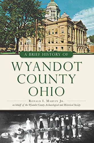 9781467117685: A Brief History of Wyandot County, Ohio