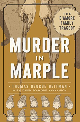 Murder in Marple:: The D Amore Family Tragedy (True Crime): Dawn D. Yankanich; Thomas George ...