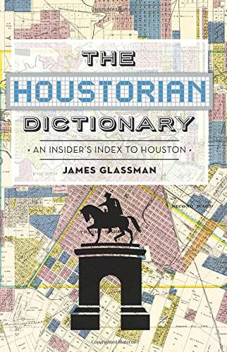 The:  Houstorian Dictionary: An Insider's Index to Houston: Glassman, James