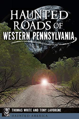 Haunted Roads of Western Pennsylvania (Haunted America): Thomas White; Tony Lavorgne