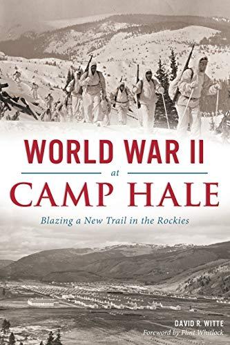 World War II at Camp Hale: (Military): David R. Witte