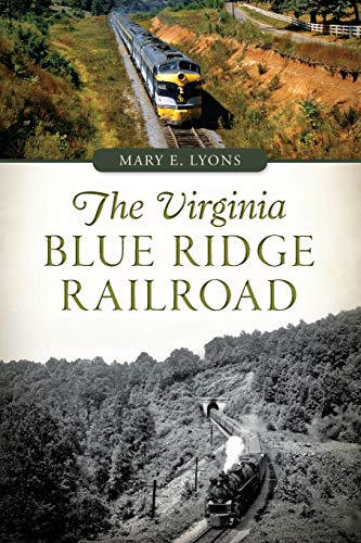 The Virginia Blue Ridge Railroad: Lyons, Mary E.