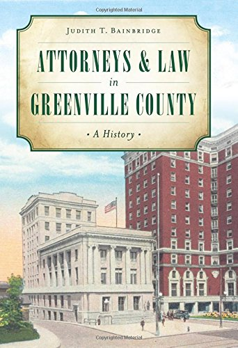 9781467119146: Attorneys & Law in Greenville County: A History