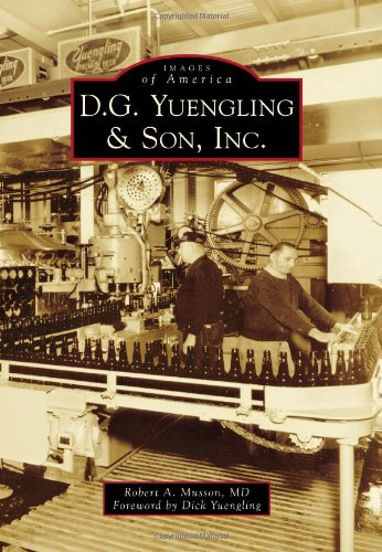 9781467120296: D.G. Yuengling & Son, Inc (Images of America)