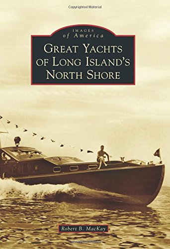 9781467121521: Great Yachts of Long Island's North Shore (Images of America)