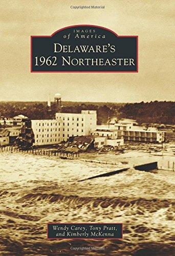Delaware's 1962 Northeaster (Images of America Series): Carey, Wendy L.; Pratt, Anthony P.; ...