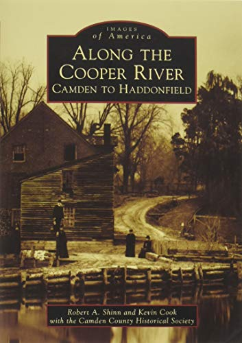 Along the Cooper River:: Camden to Haddonfield (Images of America): Shinn, Robert A.; Cook, Kevin; ...
