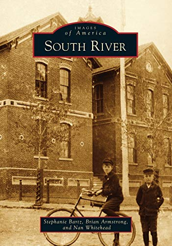 South River (Images of America): Bartz, Stephanie; Armstrong, Brian; Whitehead, Nan