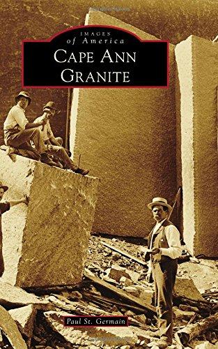 Cape Ann Granite (Images of America): St Germain, Paul
