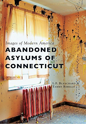 9781467124584: Abandoned Asylums of Connecticut (Images of Modern America)