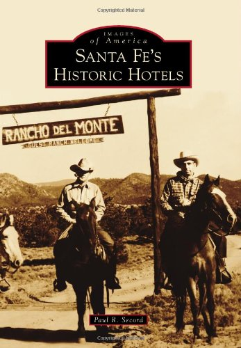 Santa Fe's Historic Hotels: Paul R. Secord