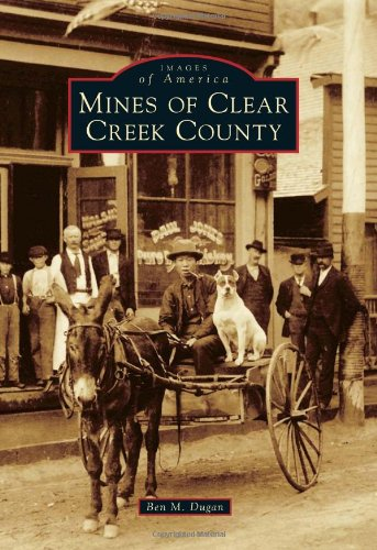 9781467130349: Mines of Clear Creek County (Images of America)