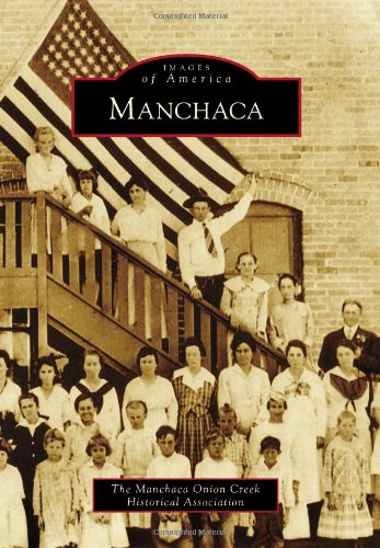 Manchaca (Images of America): The Manchaca Onion Creek Historical Association
