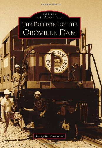 The Building of the Oroville Dam (Images of America)