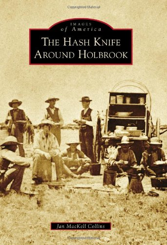 Hash Knife Around Holbrook, The (Images of America): Collins, Jan MacKell