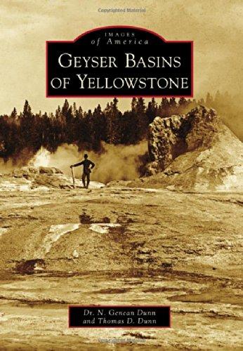 Geyser Basins of Yellowstone (Images of America (Arcadia Publishing)): Dunn, Dr. N. Genean; Dunn, ...