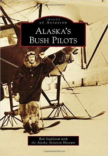 Alaska's Bush Pilots: Stapleton, Rob