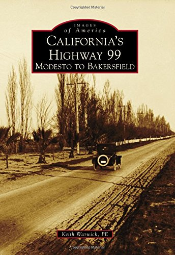 California's Highway 99: Modesto to Bakersfield (Images of America): Warwick P. E. , Keith