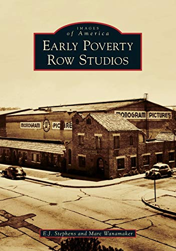 Early Poverty Row Studios (Images of America): Stephens, E. J.; Wanamaker, Marc