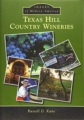 Texas Hill Country Wineries (Images of Modern America): Kane, Russel D.