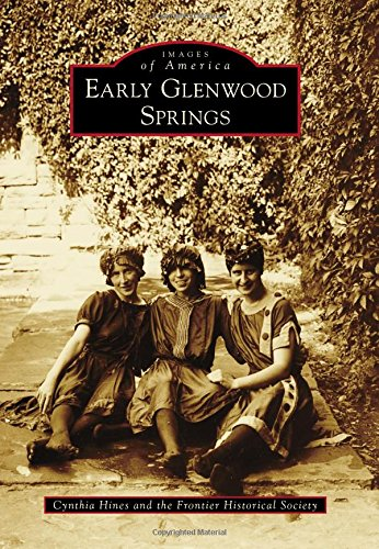 Early Glenwood Springs (Images of America): Hines, Cynthia; The Frontier Historical Society
