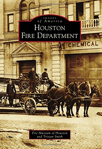 Houston Fire Department (Images of America): Fire Museum of Houston; Smith, Tristan