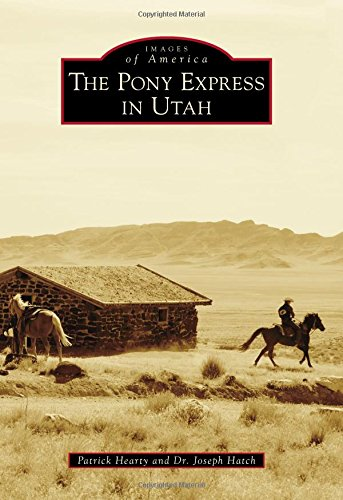 The Pony Express in Utah (Images of America): Hearty, Patrick; Hatch, Dr Joseph