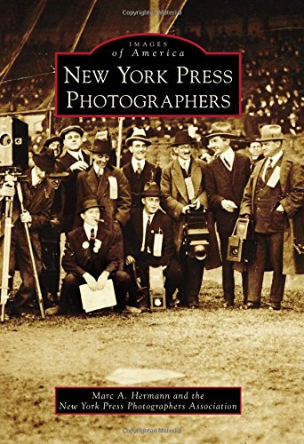New York Press Photographers (Images of America): Hermann, Marc A.; The New York Press ...