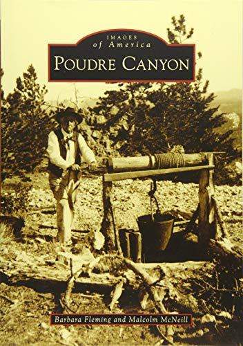Poudre Canyon (Images of America): Fleming, Barbara; McNeill, Malcolm