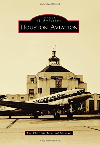 Houston Aviation (Images of Aviation): The 1940 Air Terminal Museum