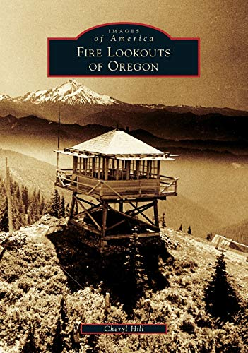 9781467134866: Fire Lookouts of Oregon (Images of America)