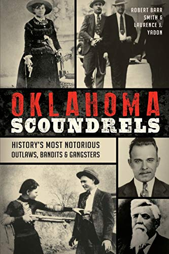 9781467135191: Oklahoma Scoundrels: History's Most Notorious Outlaws, Bandits & Gangsters (True Crime)
