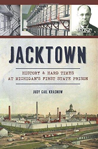 9781467135238: Jacktown: History & Hard Times at Michigan's First State Prison (Landmarks)