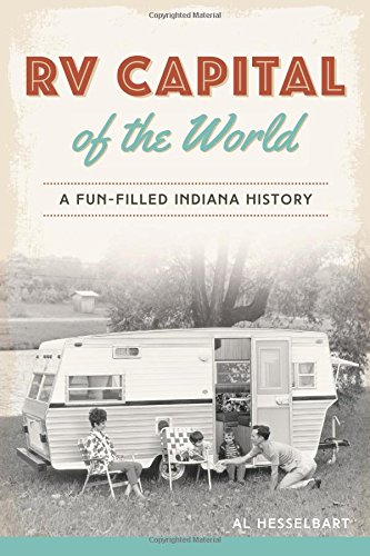 RV Capital of the World: A Fun-filled Indiana History: Al Hesselbart
