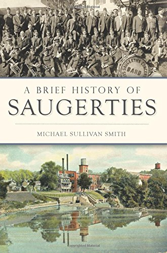 A Brief History of Saugerties (Paperback): Michael Sullivan Smith