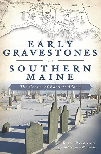 Early Gravestones in Southern Maine: The Genius of Bartlett Adams: Ron Romano