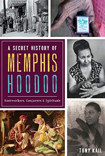 9781467137393: Secret History of Memphis Hoodoo, A: Rootworkers, Conjurers & Spirituals