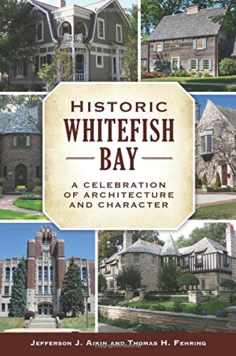 Historic Whitefish Bay: A Celebration of Architecture: Fehring, Thomas H.,