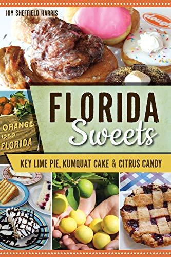 Florida Sweets: Key Lime Pie, Kumquat Cake: Harris, Joy Sheffield