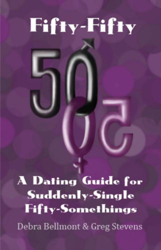 Fifty-Fifty: A Dating Guide for Suddenly Single, Fifty-Somethings: Bellmont, Debra, Stevens, Greg