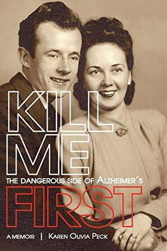 9781467504287: Kill Me First: The Dangerous Side of Alzheimer's