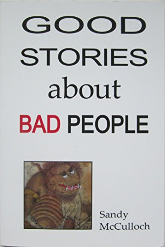9781467504737: GOOD STORIES ABOUT BAD PEOPLE