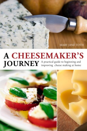 A Cheesemaker's Journey a Practical Guide to Beginning and Improving Cheesemaking at Home: ...