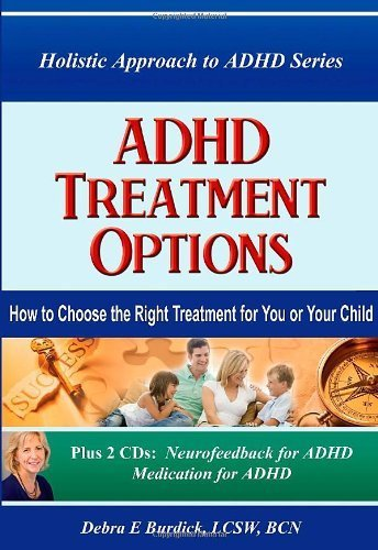 9781467514019: ADHD Treatment Options. How to Choose the Right Treatment for You or Your Child. Book and 2 CDs by Debra E. Burdick (2012-05-04)