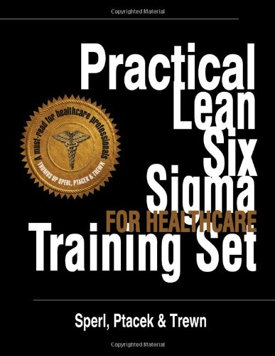 9781467517010: Practical Lean Six Sigma for Healthcare Training Set - Using the A3 and Lean Thinking to Improve Operational Performance in Hospitals, Clinics, and Physician Group Practices