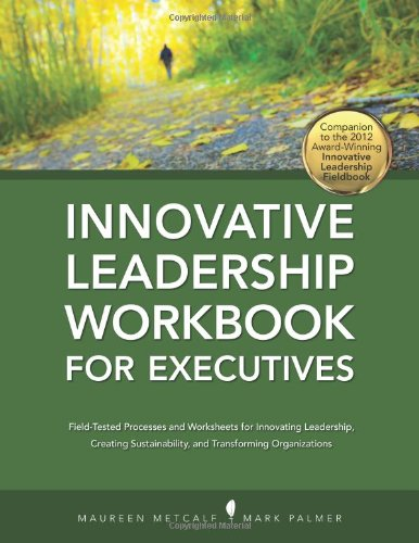 Innovative Leadership Workbook for Executives: Maureen Metcalf; Mark Palmer