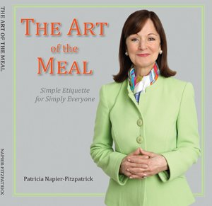 The Art of the Meal: Simple Etiquette for Simply Everyone: Patricia Napier-Fitzpatri