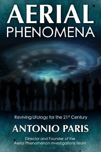 Aerial Phenomena - Reviving Ufology for the 21st Century: Paris, Antonio